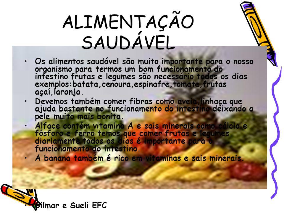 ALIMENTAÇÃO SAUDÁVEL Os alimentos saudável são muito importante para o nosso organismo para termos um bom funcionamento do intestino frutas e legumes