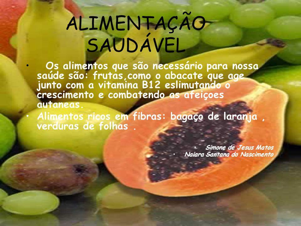 ALIMENTAÇÃO SAUDÁVEL Os alimentos que são necessário para nossa saúde são: frutas,como o abacate que age junto com a vitamina B12 eslimutando o cresci