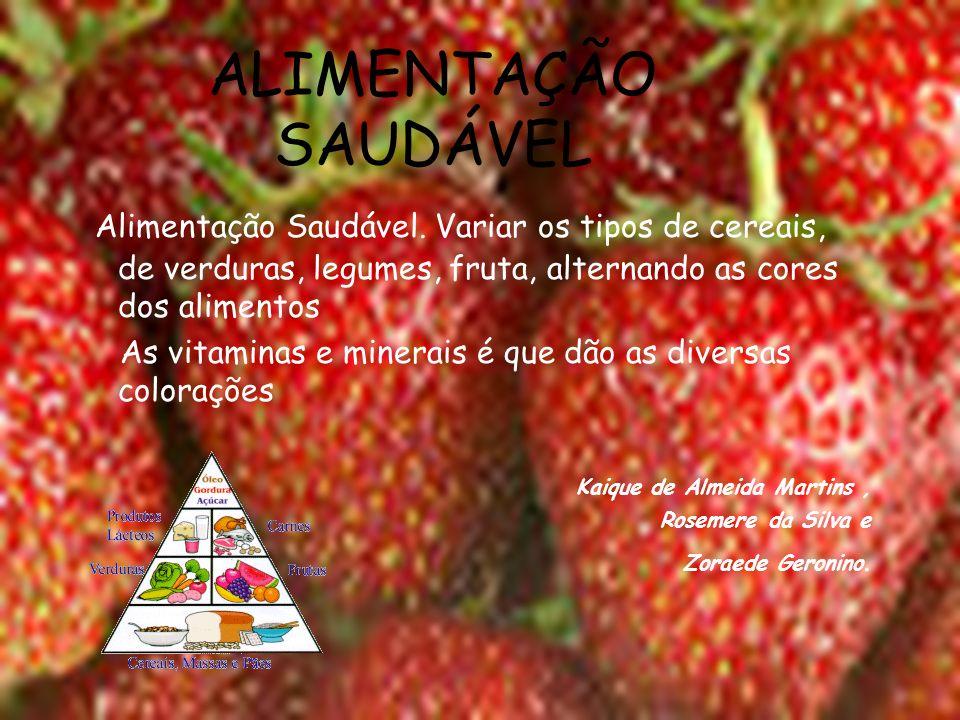 Alimentação Saudável Uma boa alimentação deve ser feita por proteínas vitaminas e sais minerais e frutas, carne branca e vermelha,verdura e cereais.