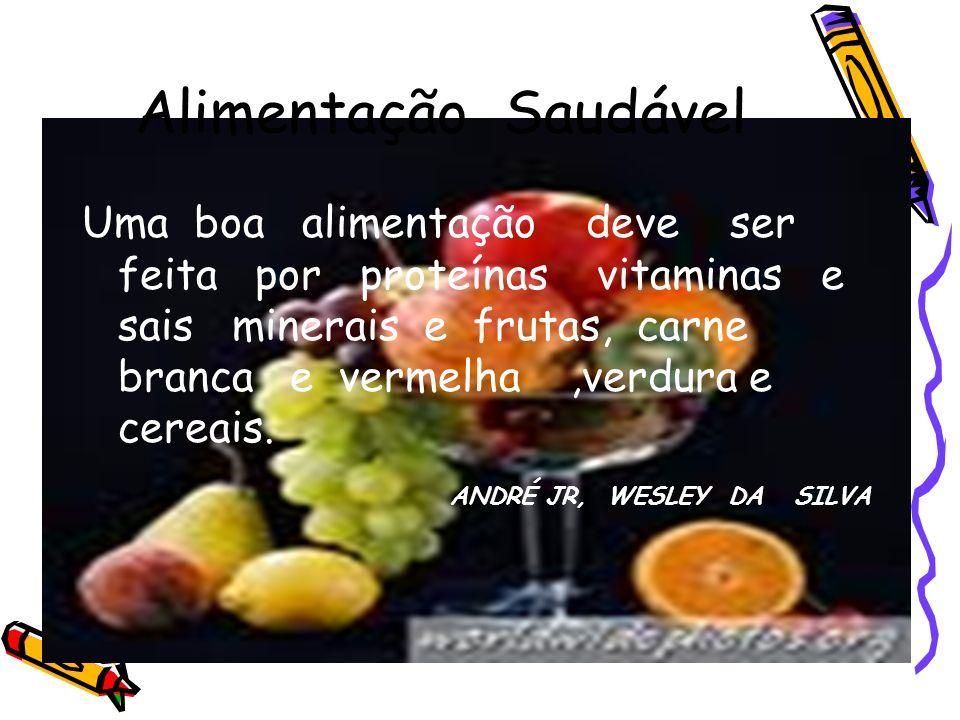 Alimentação Saudável Uma boa alimentação deve ser feita por proteínas vitaminas e sais minerais e frutas, carne branca e vermelha,verdura e cereais. A