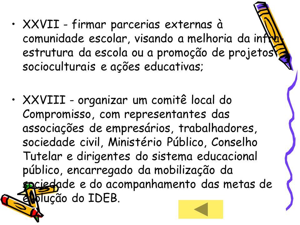 XXVII - firmar parcerias externas à comunidade escolar, visando a melhoria da infra- estrutura da escola ou a promoção de projetos socioculturais e aç