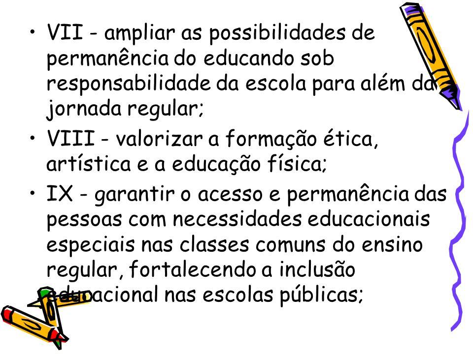 VII - ampliar as possibilidades de permanência do educando sob responsabilidade da escola para além da jornada regular; VIII - valorizar a formação ét