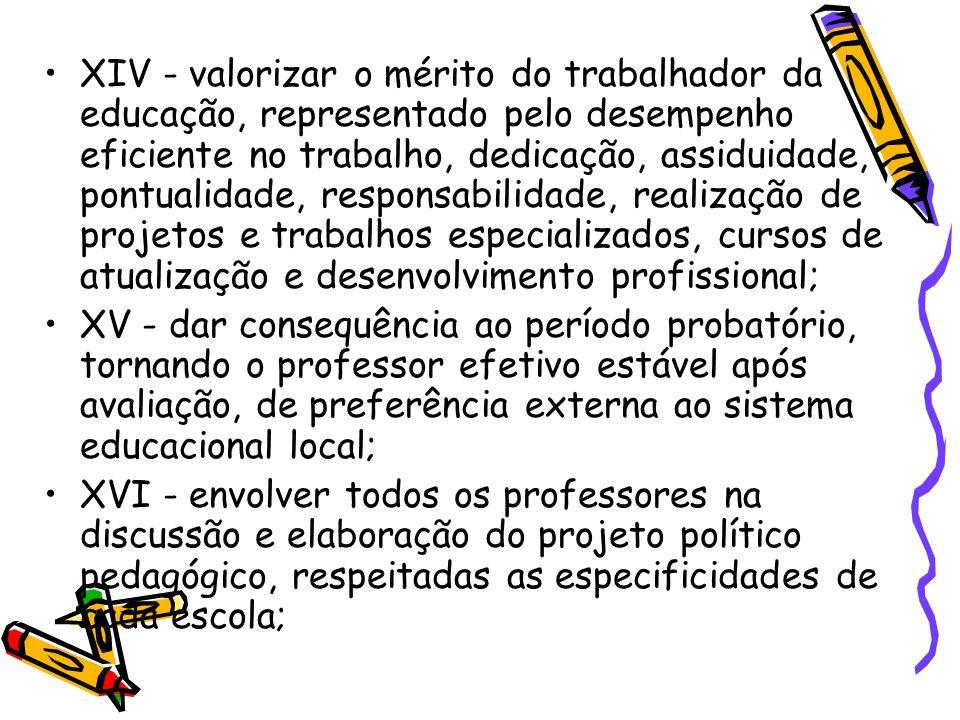 XIV - valorizar o mérito do trabalhador da educação, representado pelo desempenho eficiente no trabalho, dedicação, assiduidade, pontualidade, respons