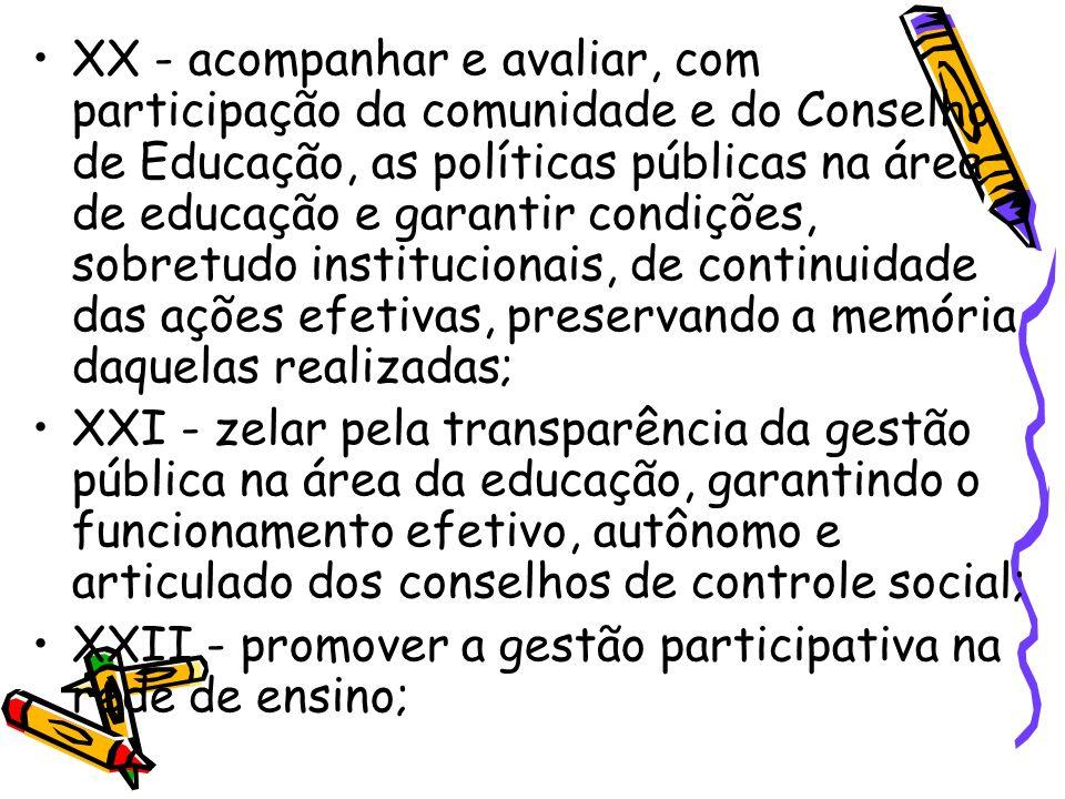 XX - acompanhar e avaliar, com participação da comunidade e do Conselho de Educação, as políticas públicas na área de educação e garantir condições, s