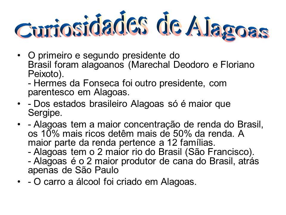 O primeiro e segundo presidente do Brasil foram alagoanos (Marechal Deodoro e Floriano Peixoto). - Hermes da Fonseca foi outro presidente, com parente