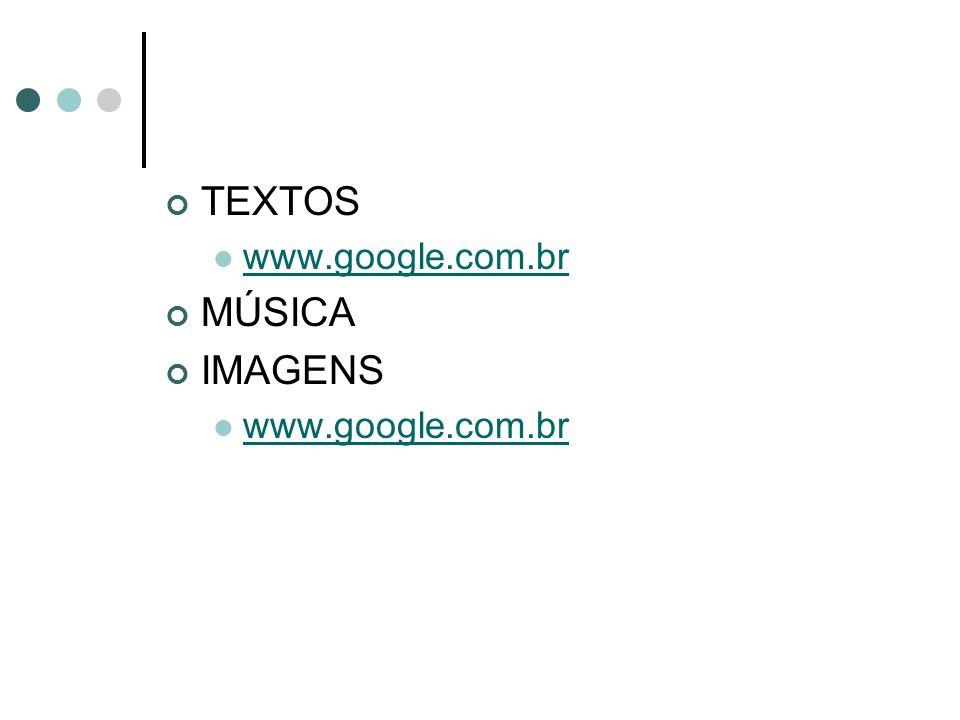 TEXTOS www.google.com.br MÚSICA IMAGENS www.google.com.br