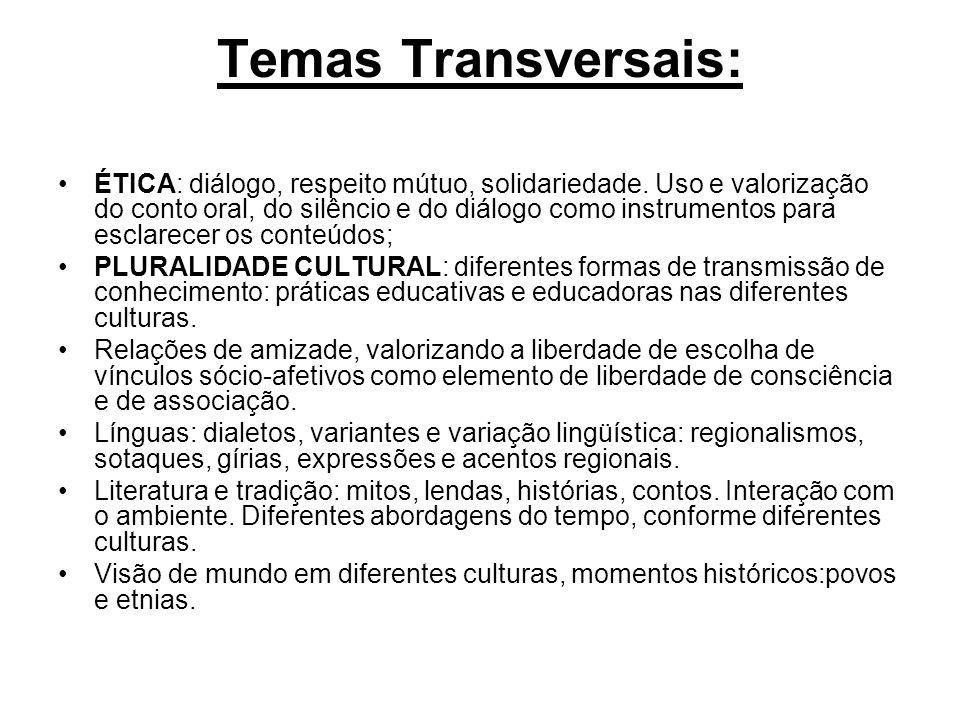 Temas Transversais: ÉTICA: diálogo, respeito mútuo, solidariedade. Uso e valorização do conto oral, do silêncio e do diálogo como instrumentos para es