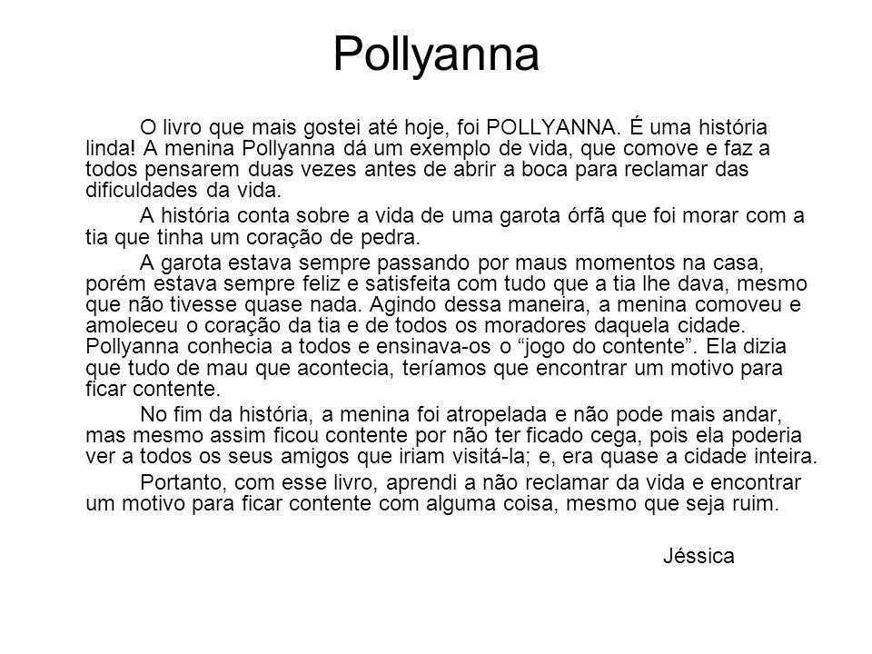 Pollyanna O livro que mais gostei até hoje, foi POLLYANNA. É uma história linda! A menina Pollyanna dá um exemplo de vida, que comove e faz a todos pe