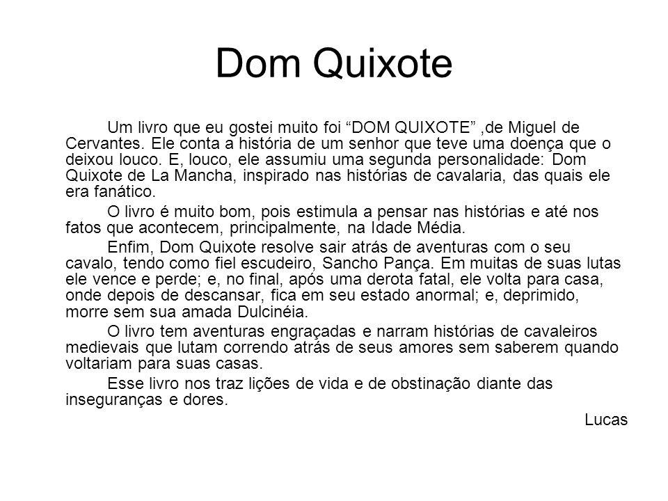 Dom Quixote Um livro que eu gostei muito foi DOM QUIXOTE,de Miguel de Cervantes. Ele conta a história de um senhor que teve uma doença que o deixou lo