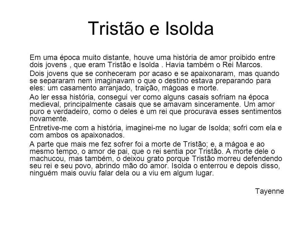 Tristão e Isolda Em uma época muito distante, houve uma história de amor proibido entre dois jovens, que eram Tristão e Isolda. Havia também o Rei Mar