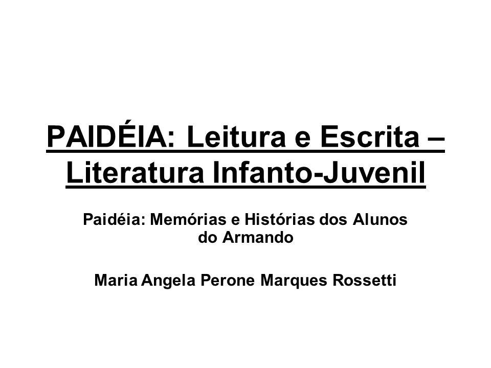 PAIDÉIA: Leitura e Escrita – Literatura Infanto-Juvenil Paidéia: Memórias e Histórias dos Alunos do Armando Maria Angela Perone Marques Rossetti