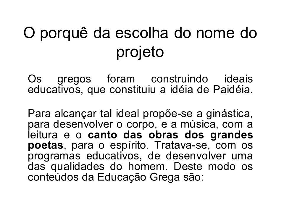 O porquê da escolha do nome do projeto Os gregos foram construindo ideais educativos, que constituiu a idéia de Paidéia. Para alcançar tal ideal propõ