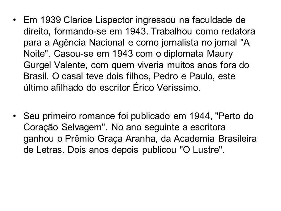 Em 1939 Clarice Lispector ingressou na faculdade de direito, formando-se em 1943.