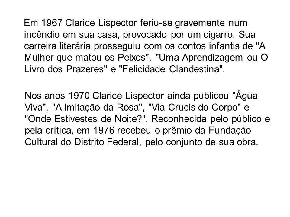 No ano seguinte publicou A Hora da Estrela , seu ultimo romance, que foi adaptado para o cinema, em 1985.
