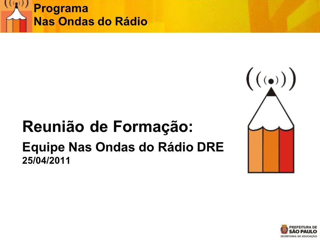 Reunião de Formação: Equipe Nas Ondas do Rádio DRE 25/04/2011 Programa Nas Ondas do Rádio