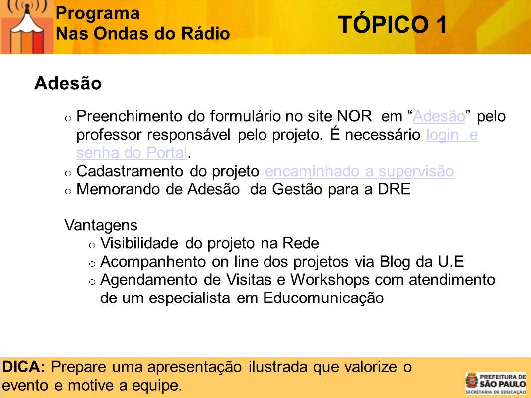 Programa Nas Ondas do Rádio TÓPICO 1 Adesão o Preenchimento do formulário no site NOR em Adesão pelo professor responsável pelo projeto.