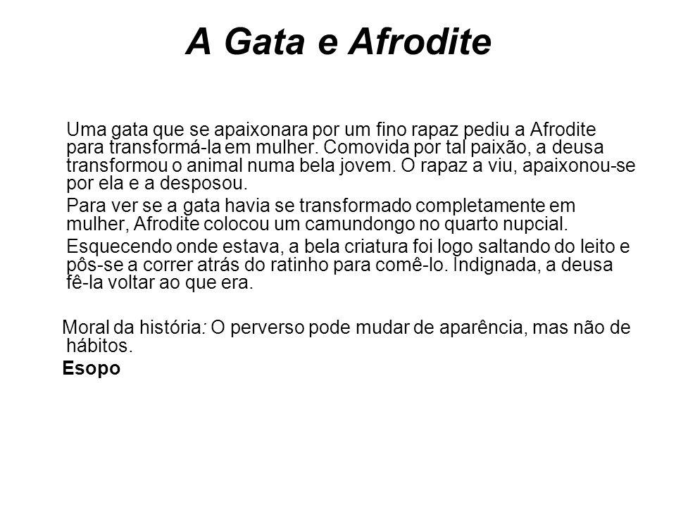 A Gata e Afrodite Uma gata que se apaixonara por um fino rapaz pediu a Afrodite para transformá-la em mulher. Comovida por tal paixão, a deusa transfo