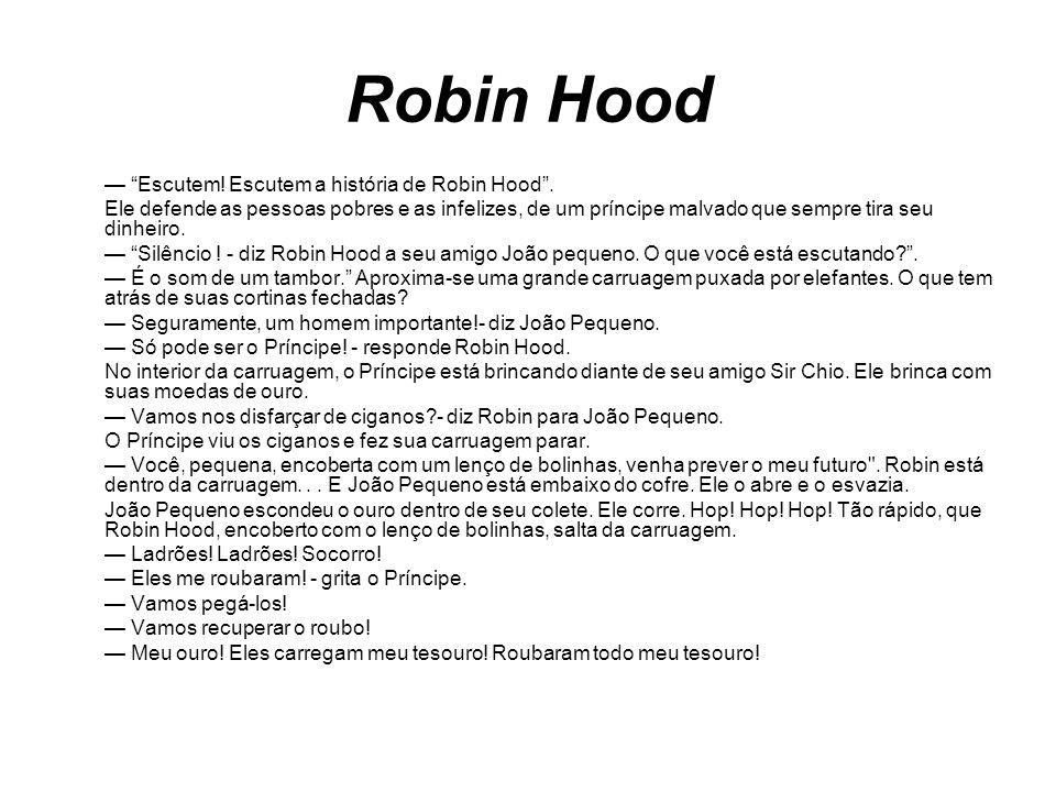 Robin Hood Escutem! Escutem a história de Robin Hood. Ele defende as pessoas pobres e as infelizes, de um príncipe malvado que sempre tira seu dinheir