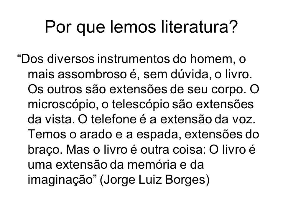 Por que lemos literatura? Dos diversos instrumentos do homem, o mais assombroso é, sem dúvida, o livro. Os outros são extensões de seu corpo. O micros