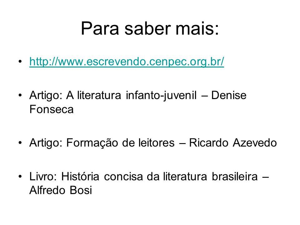 Para saber mais: http://www.escrevendo.cenpec.org.br/ Artigo: A literatura infanto-juvenil – Denise Fonseca Artigo: Formação de leitores – Ricardo Aze