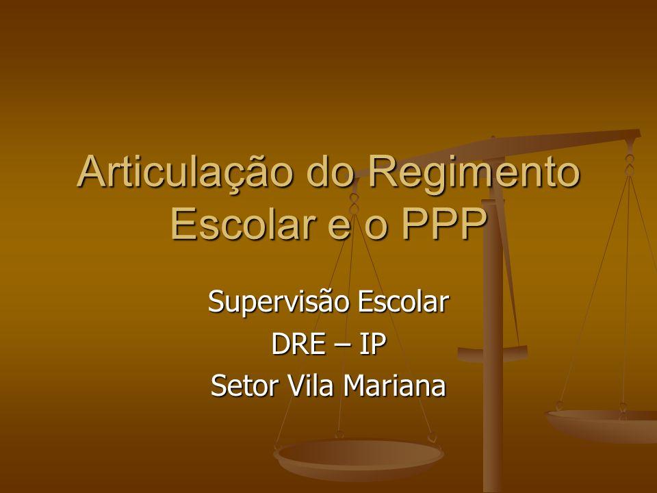 Articulação do Regimento Escolar e o PPP Supervisão Escolar DRE – IP Setor Vila Mariana