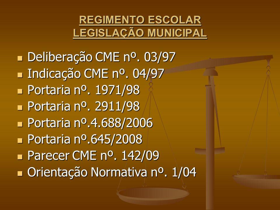 REGIMENTO ESCOLAR LEGISLAÇÃO MUNICIPAL Deliberação CME nº. 03/97 Deliberação CME nº. 03/97 Indicação CME nº. 04/97 Indicação CME nº. 04/97 Portaria nº