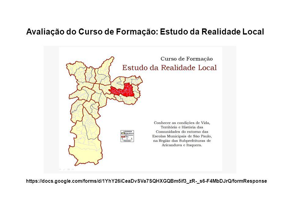 Avaliação do Curso de Formação: Estudo da Realidade Local https://docs.google.com/forms/d/1YhY26iCeaDvSVa7SQHXGQBm5if3_zR-_s6-F4MbDJrQ/formResponse