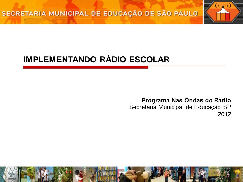 IMPLEMENTANDO RÁDIO ESCOLAR Programa Nas Ondas do Rádio Secretaria Municipal de Educação SP 2012