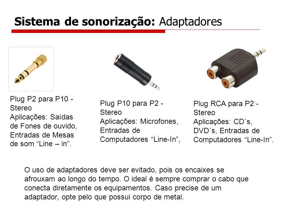 Sistema de sonorização: Adaptadores Plug P2 para P10 - Stereo Aplicações: Saídas de Fones de ouvido, Entradas de Mesas de som Line – in. Plug P10 para