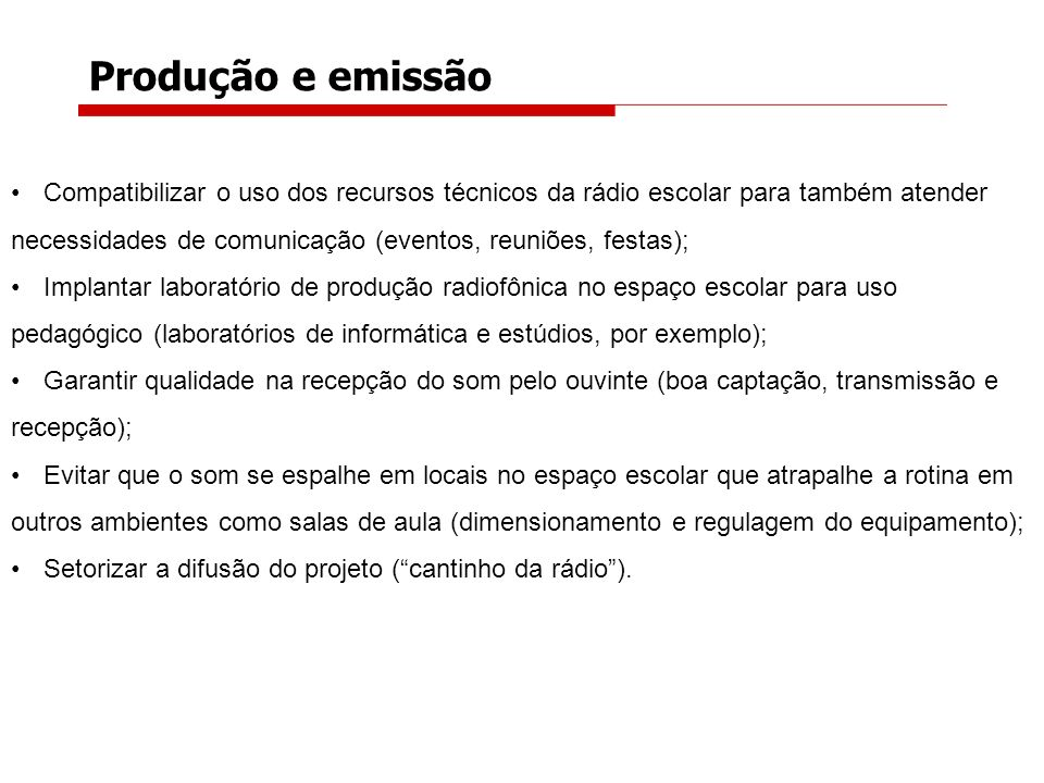 Produção e emissão Compatibilizar o uso dos recursos técnicos da rádio escolar para também atender necessidades de comunicação (eventos, reuniões, fes