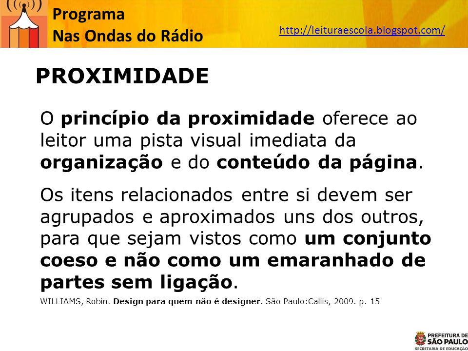 Programa Nas Ondas do Rádio http://leituraescola.blogspot.com/ PROXIMIDADE O princípio da proximidade oferece ao leitor uma pista visual imediata da organização e do conteúdo da página.