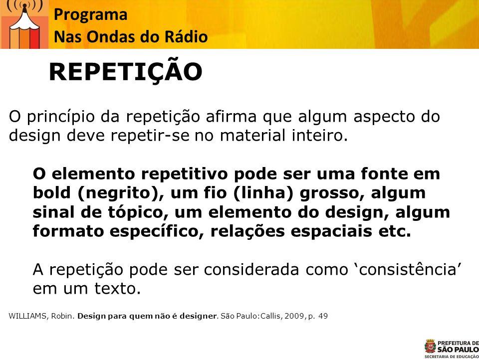 O princípio da repetição afirma que algum aspecto do design deve repetir-se no material inteiro. O elemento repetitivo pode ser uma fonte em bold (neg