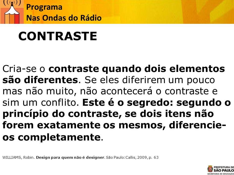 CONTRASTE Cria-se o contraste quando dois elementos são diferentes.