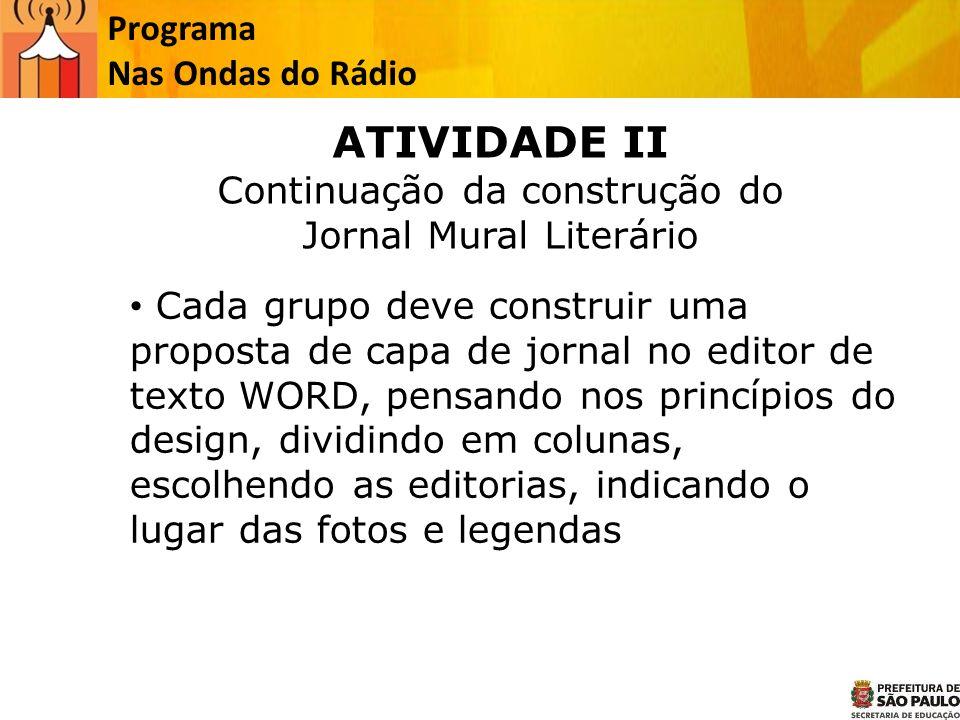 ATIVIDADE II Continuação da construção do Jornal Mural Literário Cada grupo deve construir uma proposta de capa de jornal no editor de texto WORD, pen