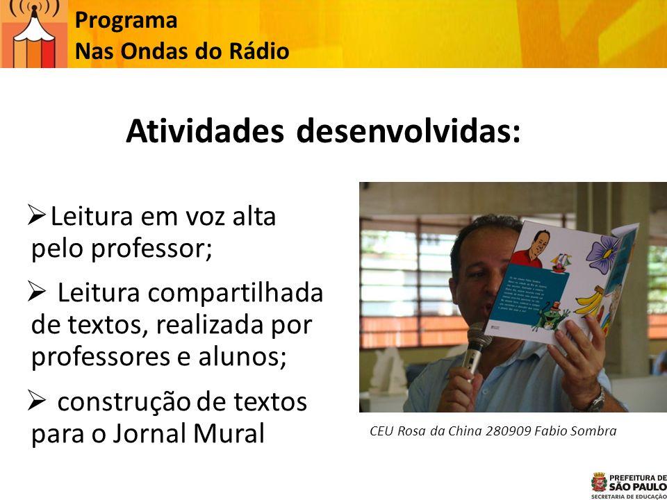 Programa Nas Ondas do Rádio Atividades desenvolvidas: Leitura em voz alta pelo professor; Leitura compartilhada de textos, realizada por professores e