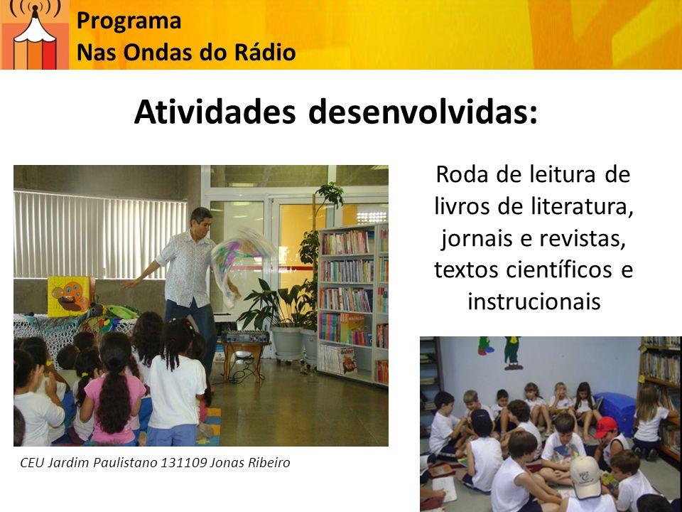 Programa Nas Ondas do Rádio Atividades desenvolvidas: Roda de leitura de livros de literatura, jornais e revistas, textos científicos e instrucionais