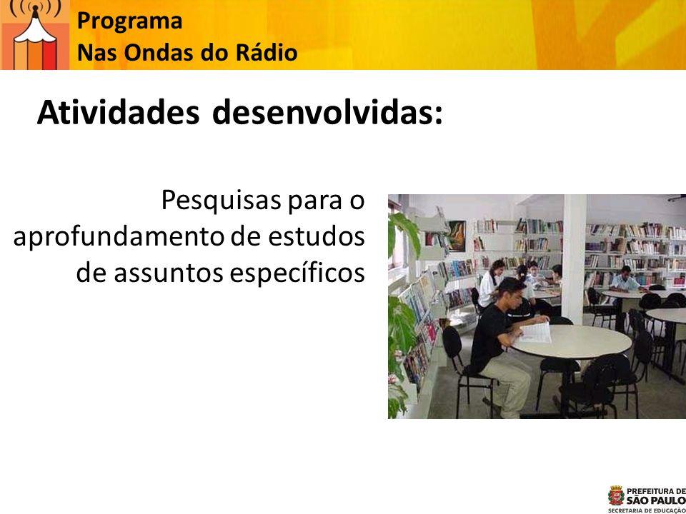 Programa Nas Ondas do Rádio Atividades desenvolvidas: Pesquisas para o aprofundamento de estudos de assuntos específicos