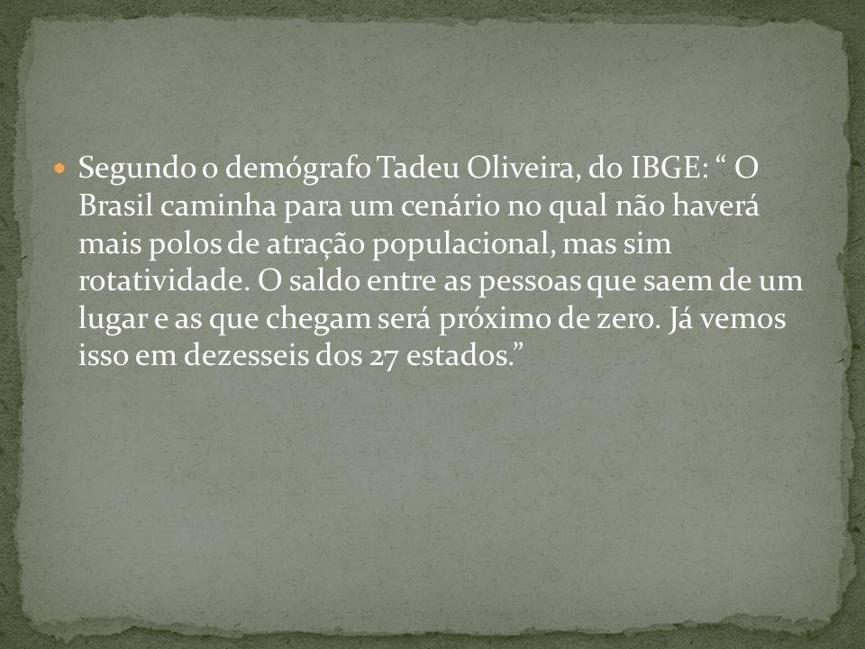 Segundo o demógrafo Tadeu Oliveira, do IBGE: O Brasil caminha para um cenário no qual não haverá mais polos de atração populacional, mas sim rotativid