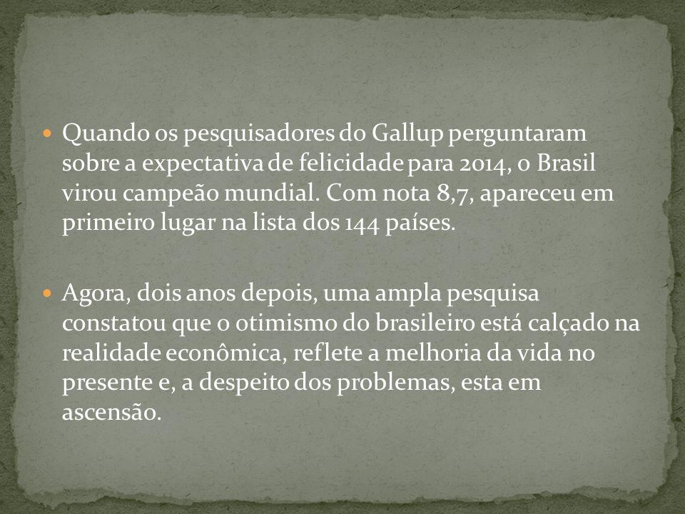 Quando os pesquisadores do Gallup perguntaram sobre a expectativa de felicidade para 2014, o Brasil virou campeão mundial. Com nota 8,7, apareceu em p
