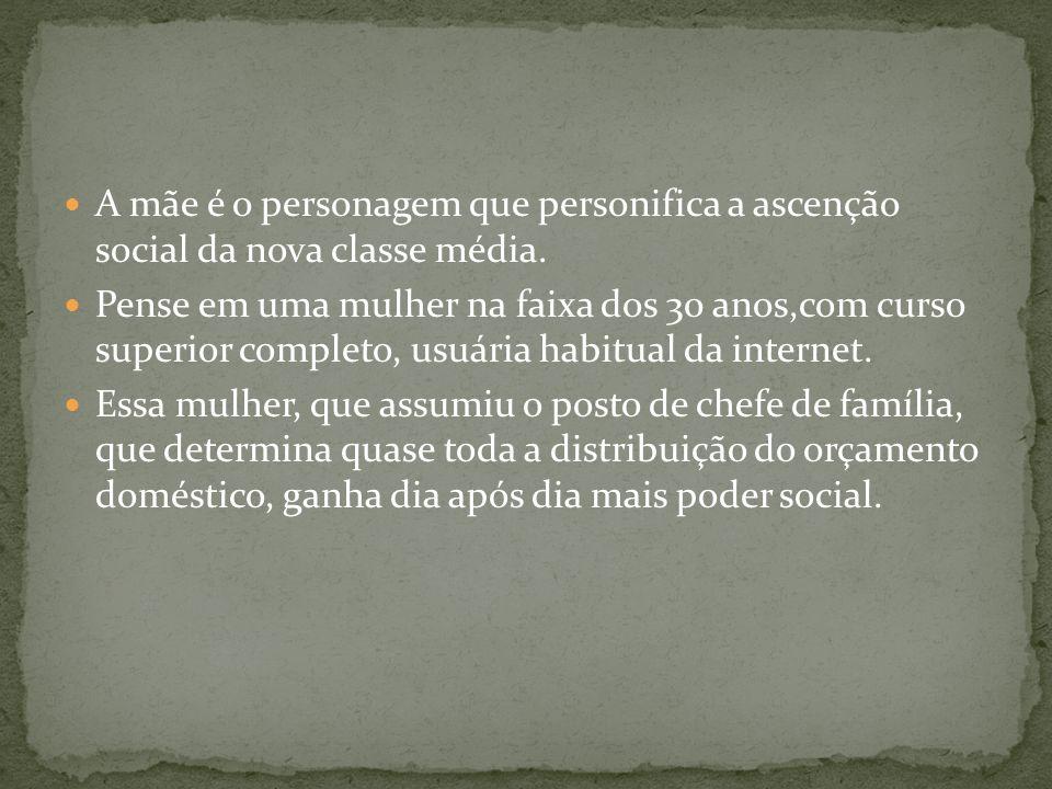 A mãe é o personagem que personifica a ascenção social da nova classe média.
