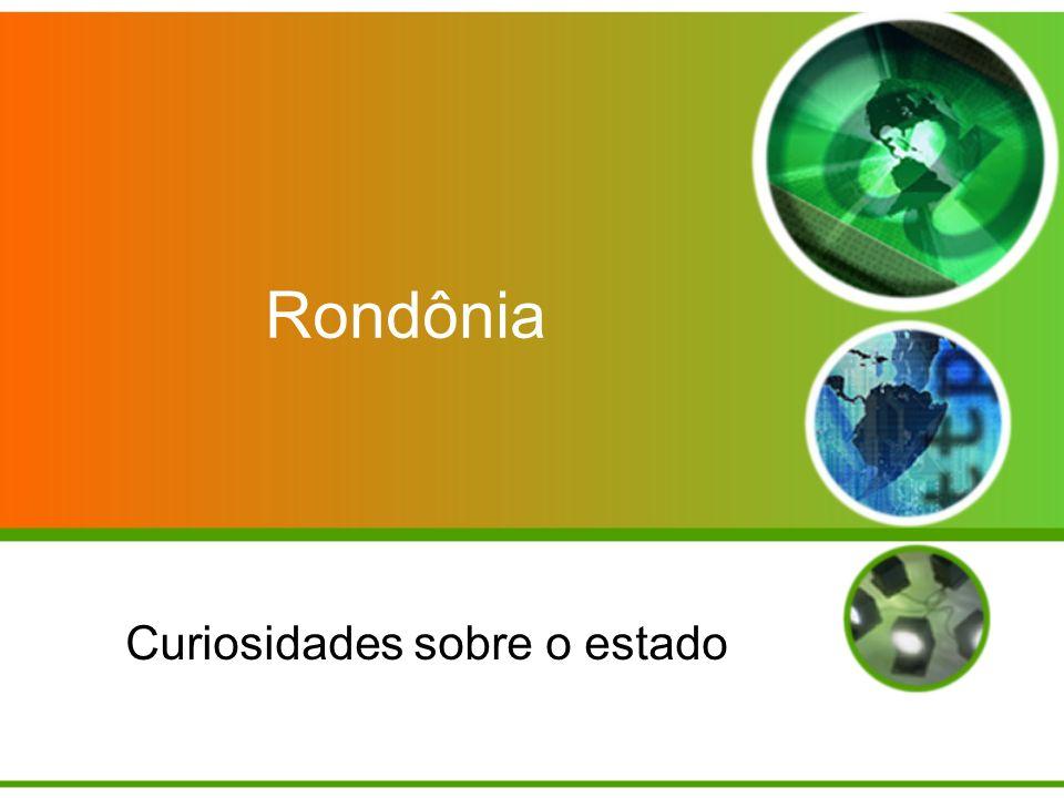 Rondônia Curiosidades sobre o estado