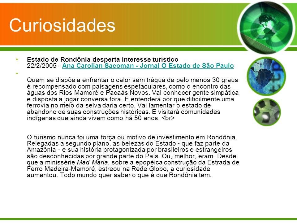 Curiosidades Estado de Rondônia desperta interesse turístico 22/2/2005 - Ana Carolian Sacoman - Jornal O Estado de São PauloAna Carolian Sacoman - Jor
