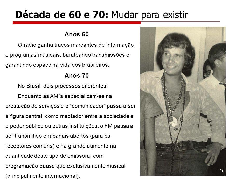 Anos 60 O rádio ganha traços marcantes de informação e programas musicais, barateando transmissões e garantindo espaço na vida dos brasileiros. Anos 7