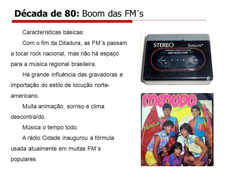 Características básicas: Com o fim da Ditadura, as FM´s passam a tocar rock nacional, mas não há espaço para a música regional brasileira. Há grande i