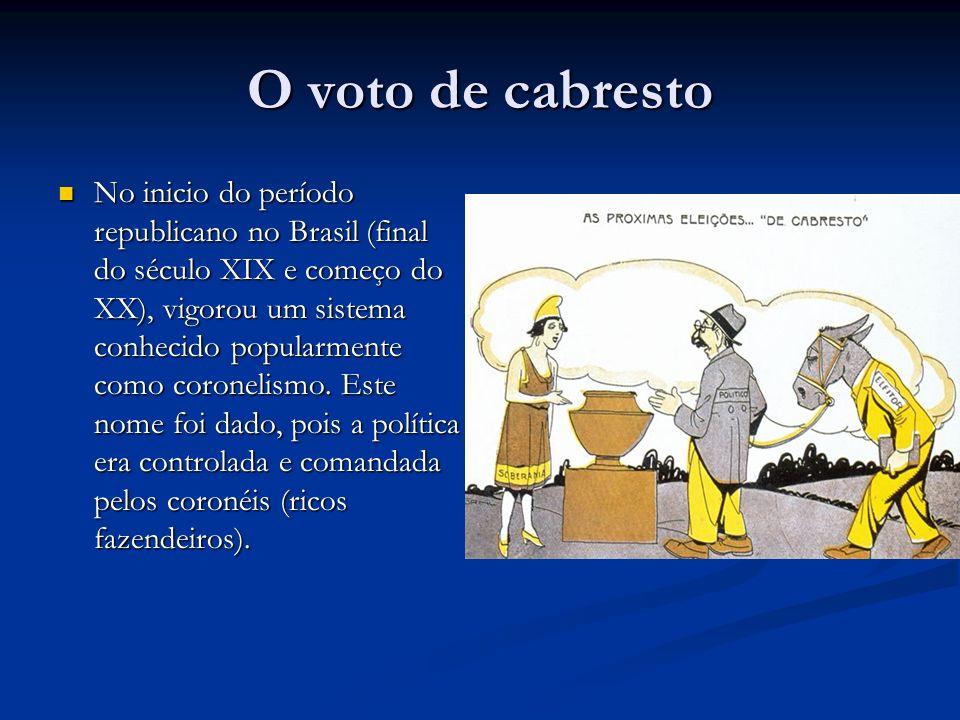 O voto de cabresto No inicio do período republicano no Brasil (final do século XIX e começo do XX), vigorou um sistema conhecido popularmente como coronelismo.