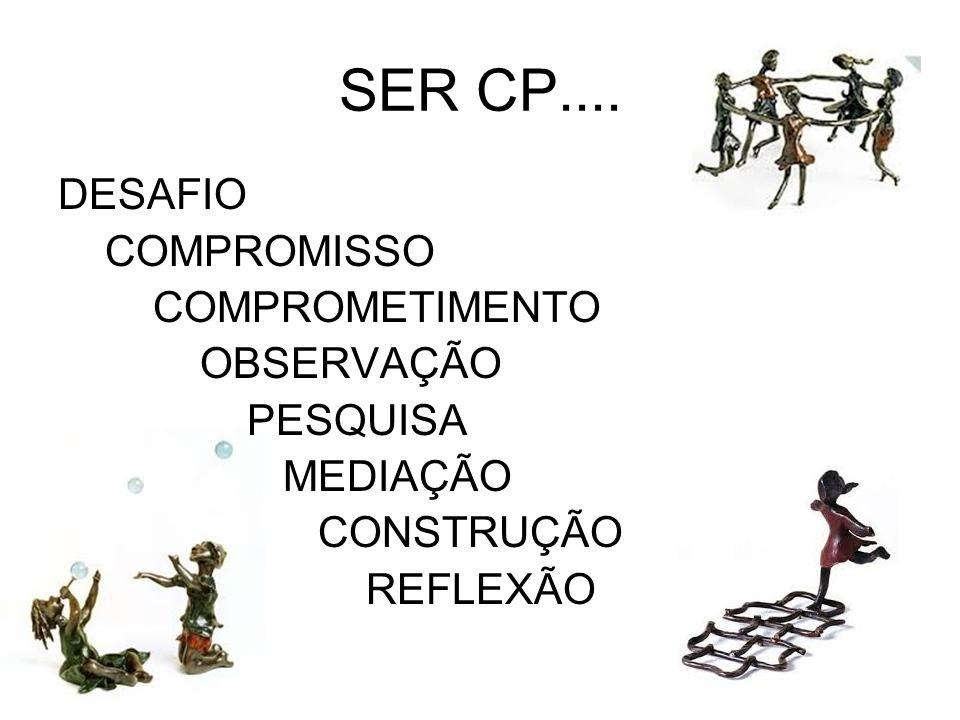 SER CP.... DESAFIO COMPROMISSO COMPROMETIMENTO OBSERVAÇÃO PESQUISA MEDIAÇÃO CONSTRUÇÃO REFLEXÃO