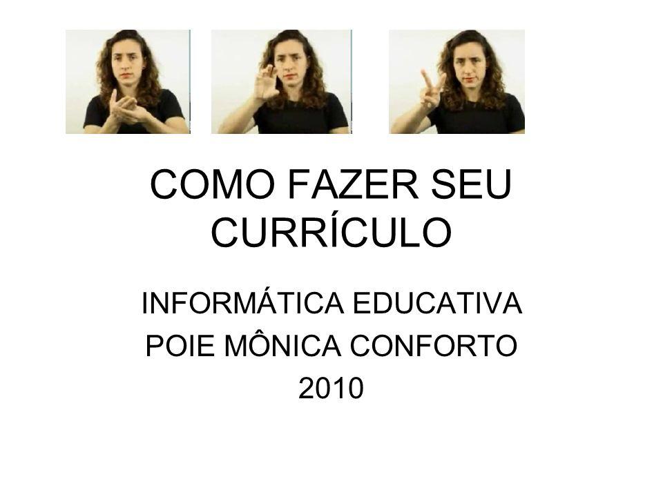 COMO FAZER SEU CURRÍCULO INFORMÁTICA EDUCATIVA POIE MÔNICA CONFORTO 2010
