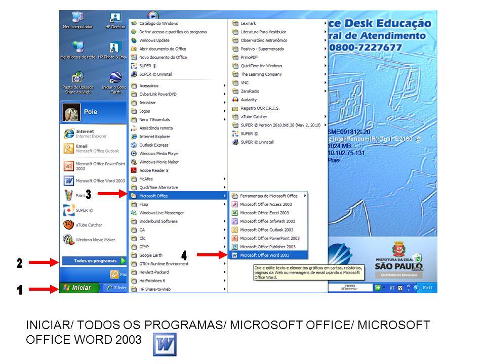 INICIAR/ TODOS OS PROGRAMAS/ MICROSOFT OFFICE/ MICROSOFT OFFICE WORD 2003