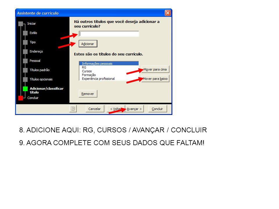8. ADICIONE AQUI: RG, CURSOS / AVANÇAR / CONCLUIR 9. AGORA COMPLETE COM SEUS DADOS QUE FALTAM!
