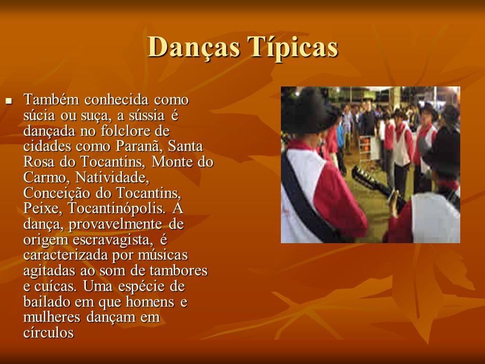 Danças Típicas Também conhecida como súcia ou suça, a sússia é dançada no folclore de cidades como Paranã, Santa Rosa do Tocantins, Monte do Carmo, Na